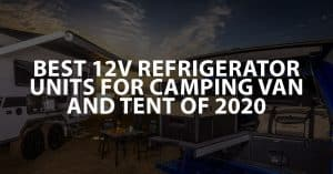 Latest Best 12v Refrigerator Units for Camping Van and Tent of 2020