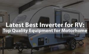 Latest Best Inverter for RV: Top Quality Equipment for Motorhome