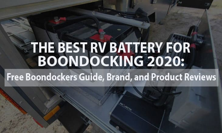 The Best RV Battery for Boondocking 2020: Free Boondockers Guide, Brand, and Product Reviews