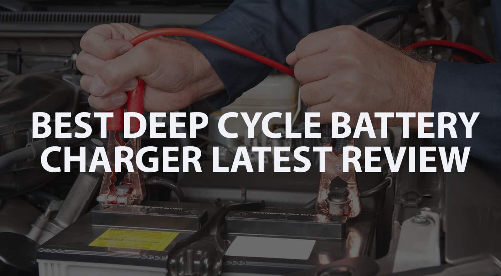 Best Deep Cycle Battery Charger Latest Review copy