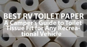 Best RV Toilet Paper: A Camper's Guide to Toilet Tissue Fit for Any Recreational Vehicle