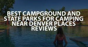Best Campground and State Parks for Camping Near Denver Places Reviews