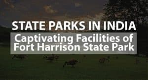 State Parks in India: Captivating Facilities of Fort Harrison State Park