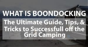 The Ultimate Guide, Tips, and Tricks to Successful Off-the-Grid Camping