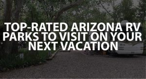 Top-rated Arizona RV Parks To Visit On Your Next Vacation