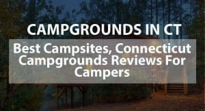 Campgrounds in CT: Best Campsites, Connecticut Campgrounds Reviews for Campers