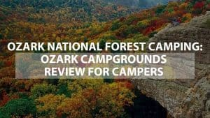 Ozark Campgrounds Review for Campers