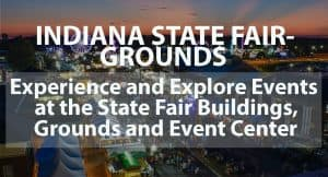 Indiana State Fairgrounds: Experience and Explore Events at the State Fair Buildings, Grounds, and Event Center