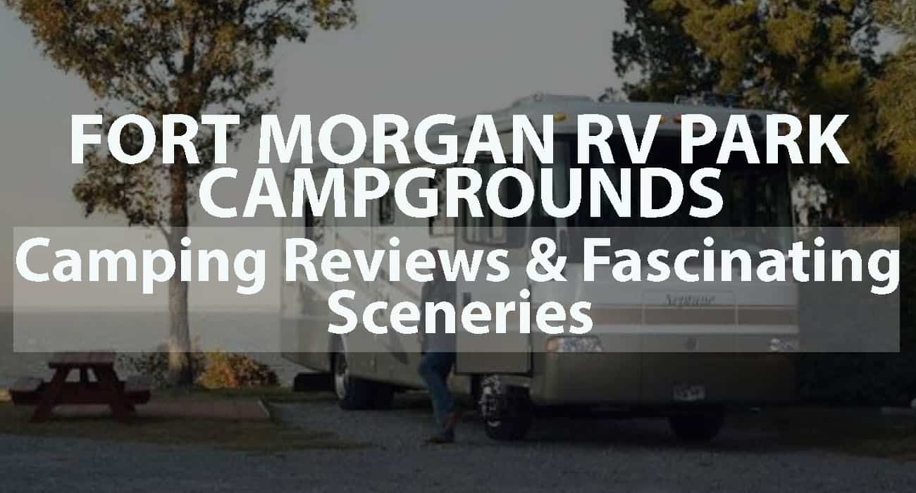 Fort Morgan RV Park Campgrounds: Camping Reviews and Fascinating Sceneries