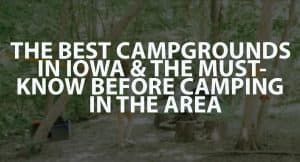 The Best Campgrounds in Iowa and the Must-Know Before Camping in the Area