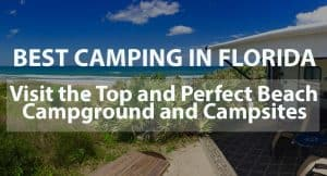 Best Camping in Florida: Visit the Top and Perfect Beach Campground and Campsites