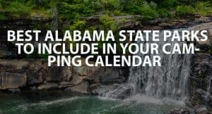 Best Alabama State Parks to Include in Your Camping Calendar