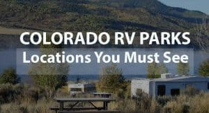Colorado RV Parks: Locations You Must See