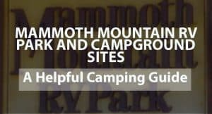 Mammoth Mountain RV Park and Campground Sites; A Helpful Camping Guide