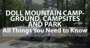 Doll Mountain Campground, Campsites, and Park: All things You Need to Know