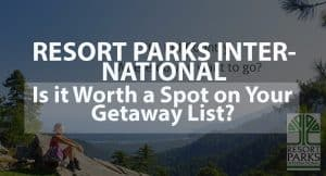 Resort Parks International: Is it worth a spot on your getaway list?