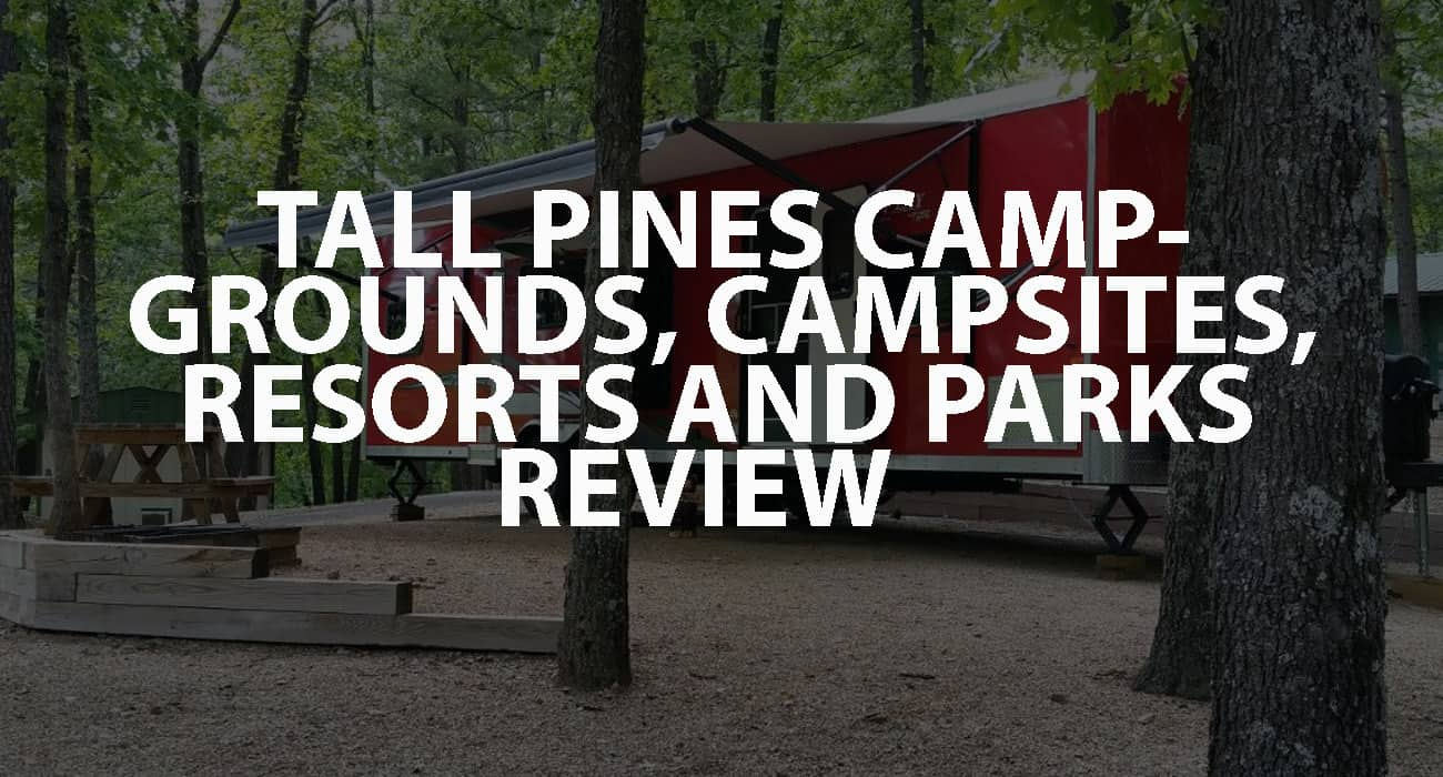 Tall Pines Campgrounds, Campsites, Resorts, and Parks Review