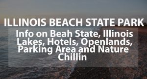 ILLINOIS BEACH STATE PARK: INFO ON BEACH STATE, ILLINOIS LAKES, HOTELS, OPENLANDS, PARKING AREA, AND NATURE CHILLIN