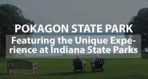 POKAGON STATE PARK: FEATURING THE UNIQUE EXPERIENCE AT INDIANA STATE PARKS