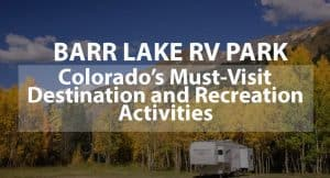 Barr Lake RV Park: Colorado's Must-Visit Destination and Recreation Activities