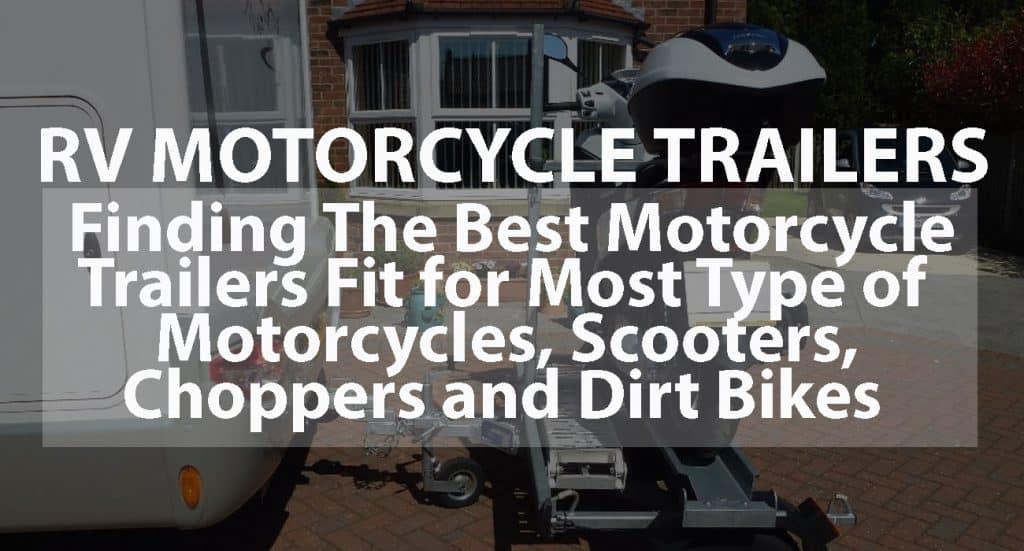 RV Motorcycle Trailers: Finding The Best Motorcycle Trailers Fit For Most Types of Motorcycles, Scooters, Choppers, and Dirt Bikes