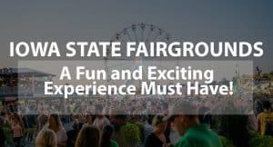 Iowa State Fairgrounds: A Fun and Exciting Experience Must Have!
