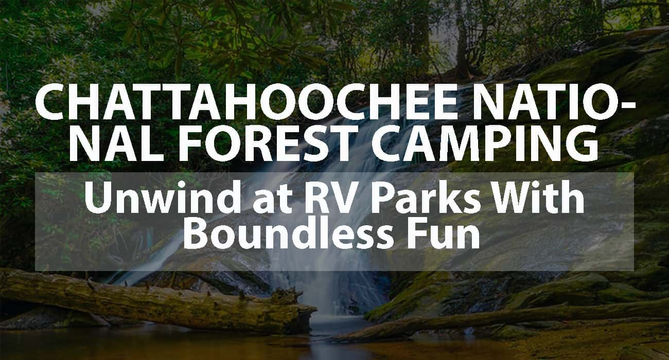 Chattahoochee National Forest Camping: Unwind at RV Parks with Boundless Fun