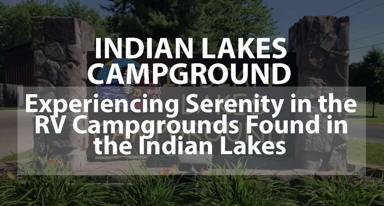Indian Lakes Campground: Experiencing Serenity in the RV Campgrounds found in the Indian Lakes