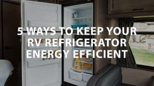 featured image on 5 Ways to keep your RV Refrigerator energy efficient