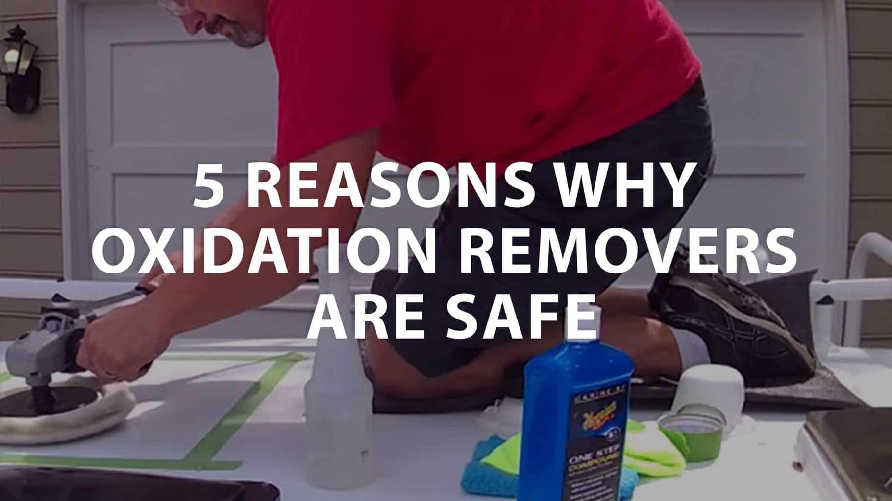 featured image on 5 Reasons Why Oxidation Removers are Safe