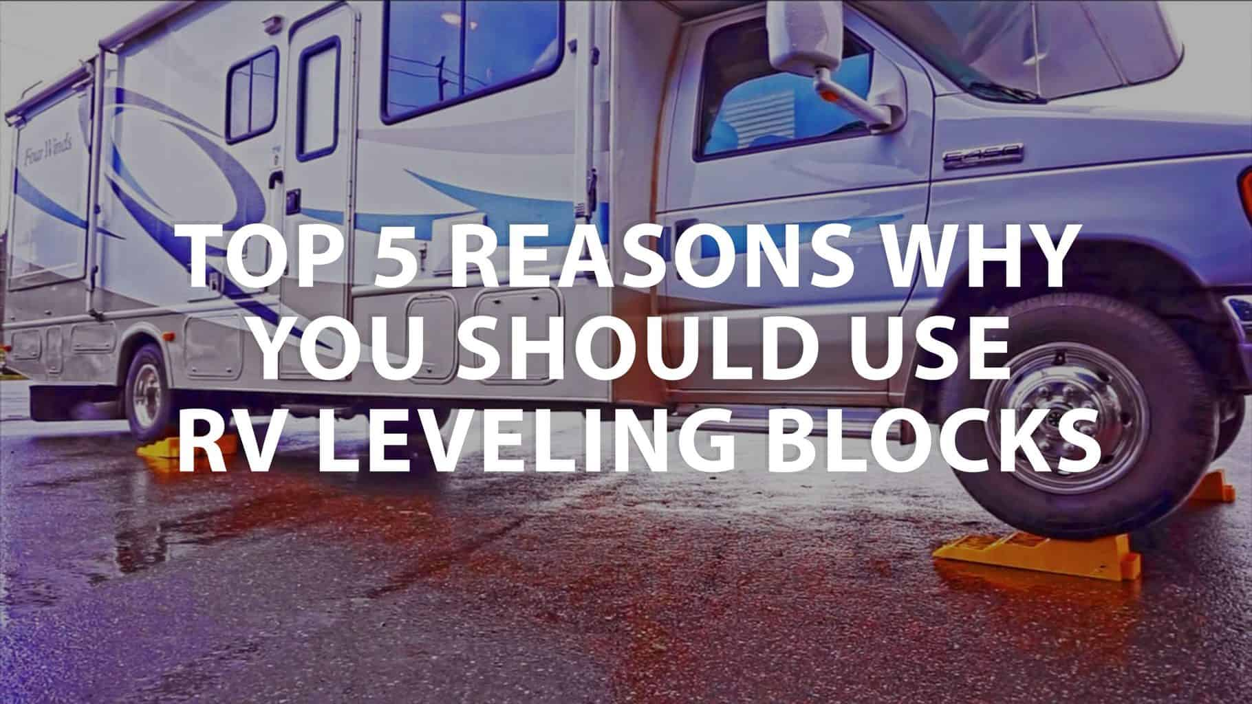 featured image Top 5 Reasons why you should use RV Leveling Blocks
