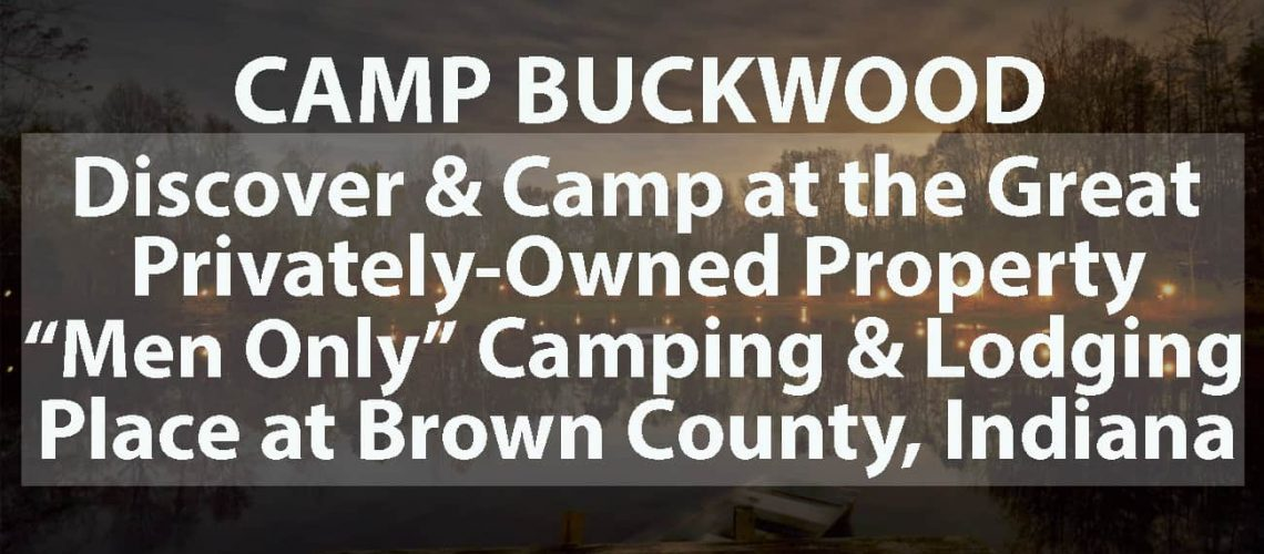 """CAMP BUCKWOOD: Discover and Camp at the Great Privately-Owned Property """"Men Only"""" Camping and Lodging Place at Brown County, Indiana"""