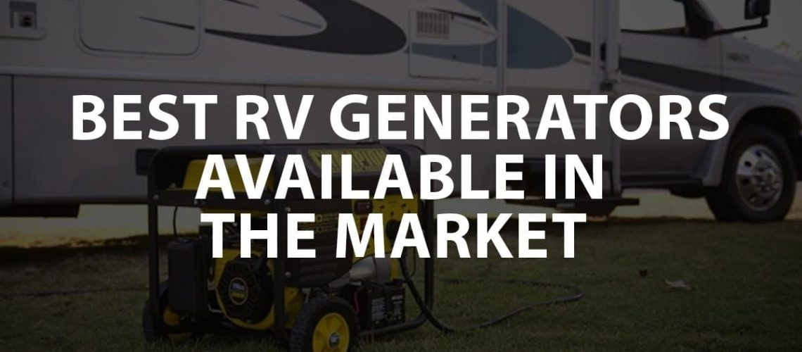 The Best RV Generators Available in the Market
