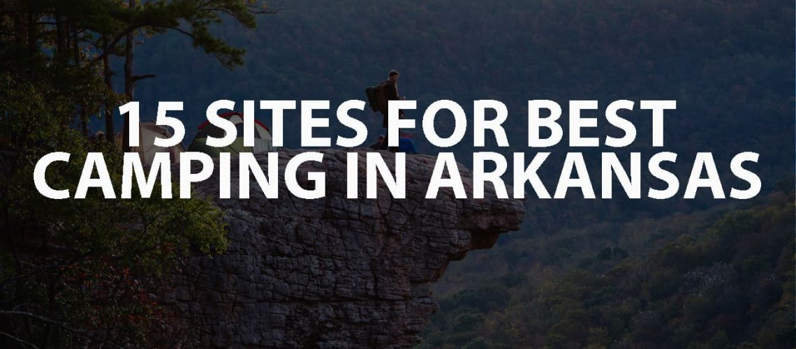 15 SITES FOR BEST CAMPING IN ARKANSAS