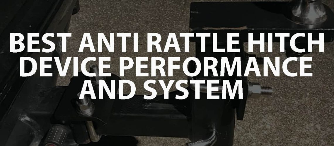 Best Anti Rattle Hitch Device Performance and System