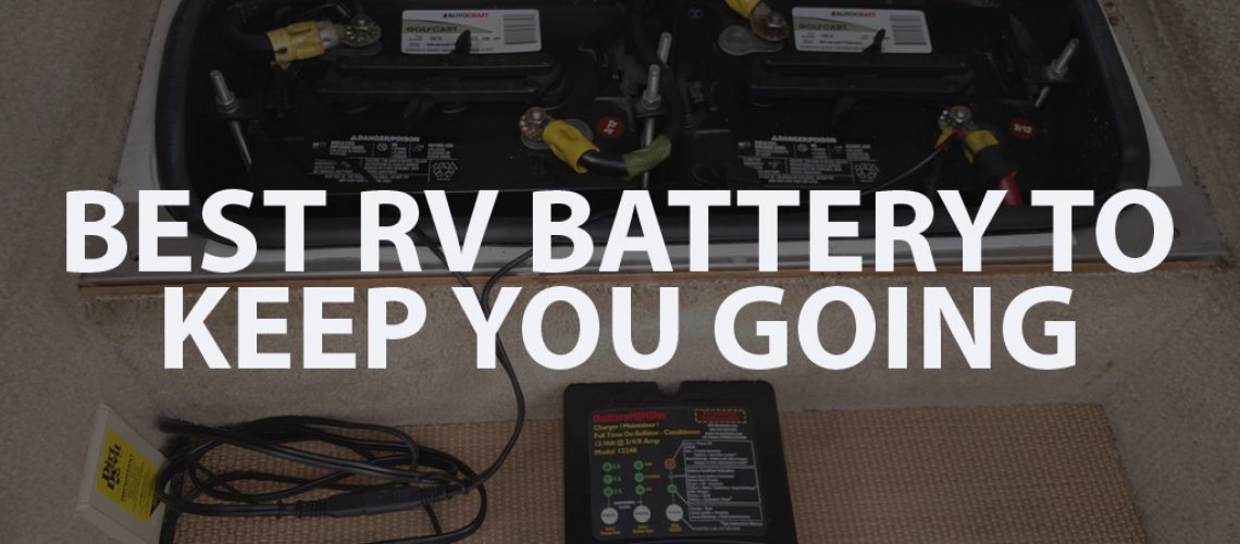 Best RV Battery to keep you going copy