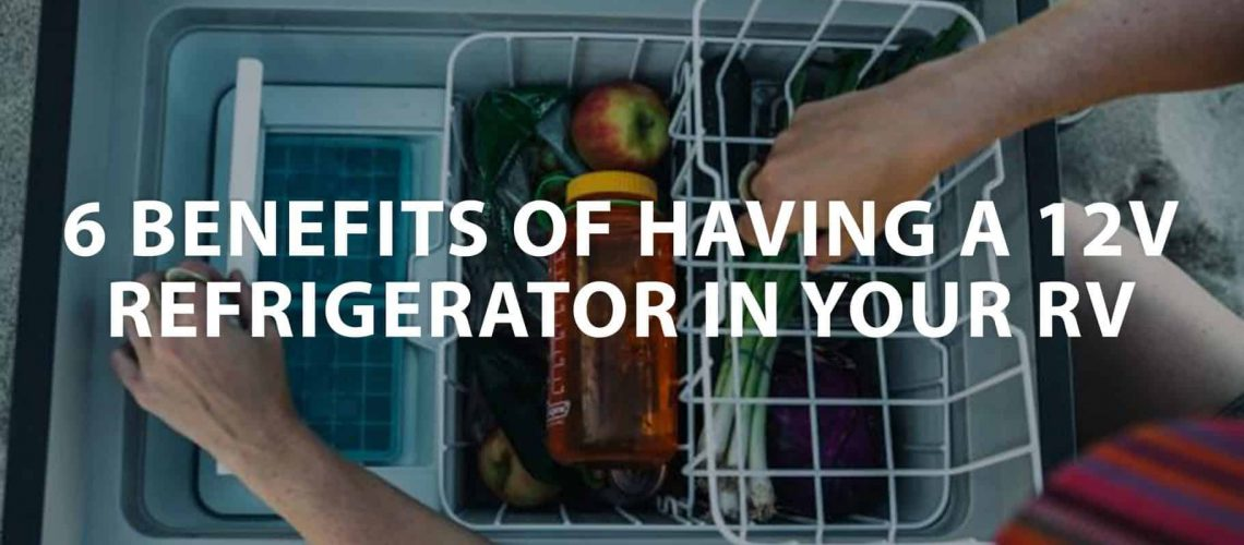 featured image on 6 Benefits of having a 12v refrigerator in your RV
