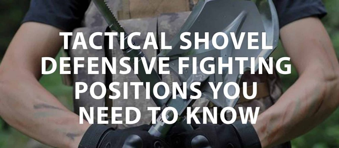 featured image on Tactical Shovel Defensive Fighting Positions you need to know
