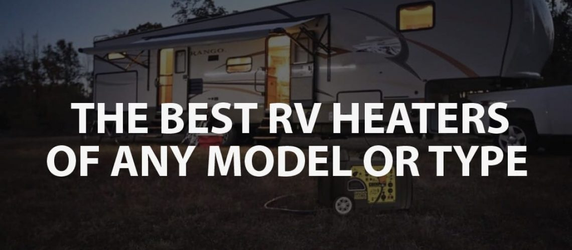 The Best RV Heaters of Any Model or Type