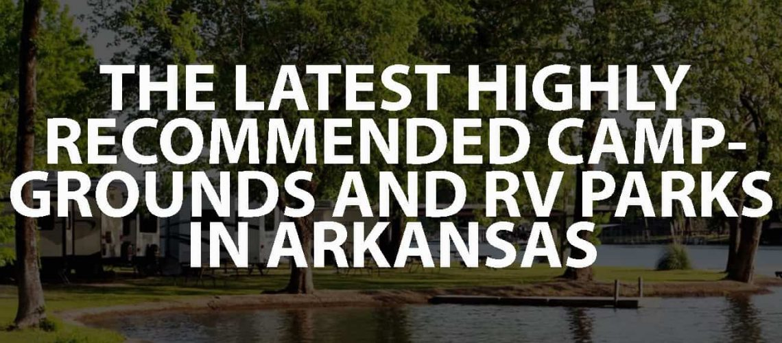 The Latest and Highly Recommended Campgrounds and RV Parks in Arkansas