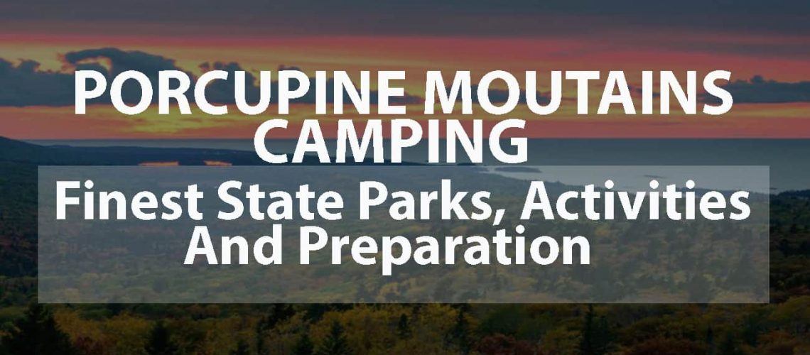 Porcupine Mountains Camping: Finest State Parks, Activities and Preparation