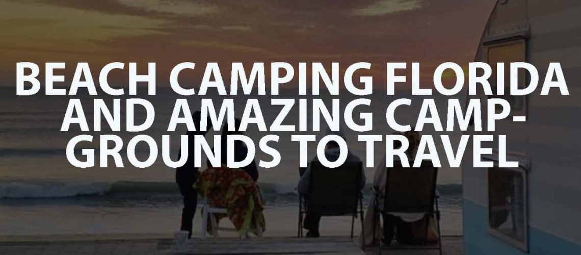 Beach Camping Florida And Amazing Campgrounds To Travel