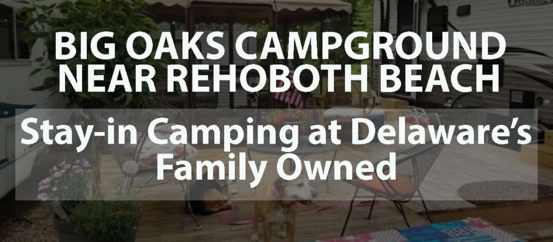 Big Oaks Campground Near Rehoboth Beach: Stay-in Camping at Delaware's Family Owned