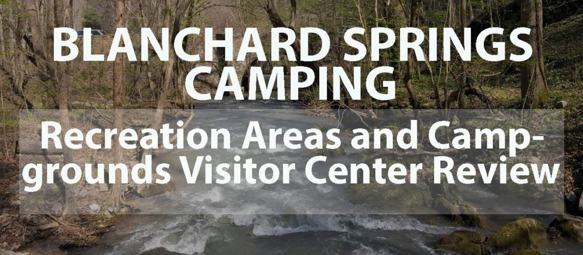 Blanchard Springs Camping: Recreation Areas and Campgrounds Visitor Center Review