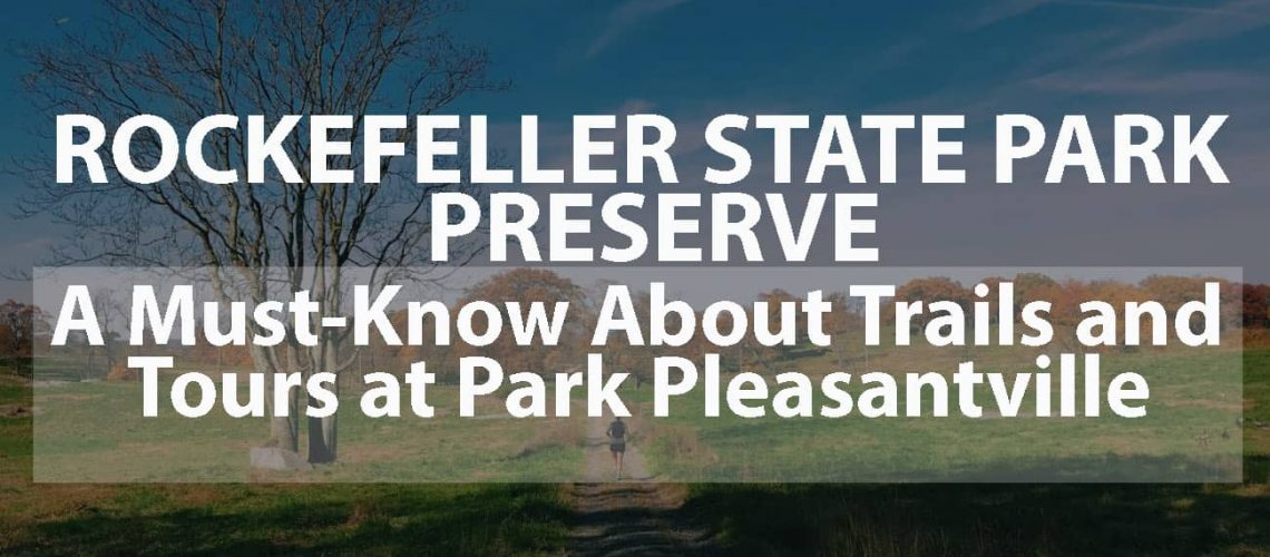 Rockefeller State Park Preserve: A Must-Know about Trails and Tours at Park Pleasantville