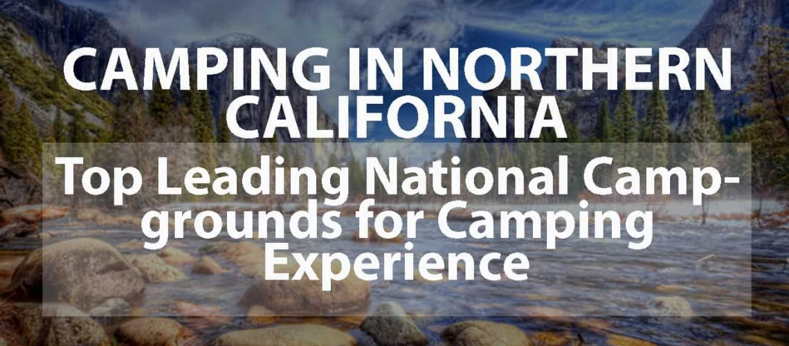 CAMPING IN NORTHERN CALIFORNIA: TOP LEADING NATIONAL CAMPGROUNDS FOR CAMPING EXPERIENCE