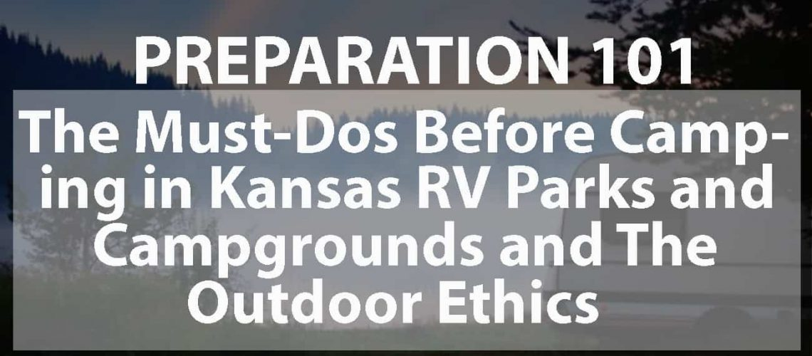 Preparation 101: The Must-Dos Before Camping in Kansas RV Parks and Campgrounds and the Outdoor Ethics