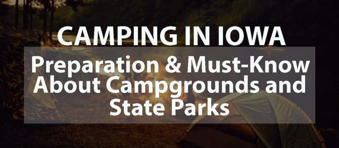 Camping in Iowa: Preparation and Must-Know About Campgrounds and State Parks
