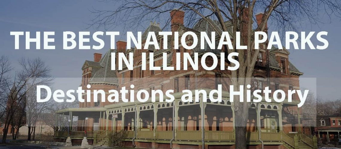 The Best National Parks in Illinois: Destinations and History