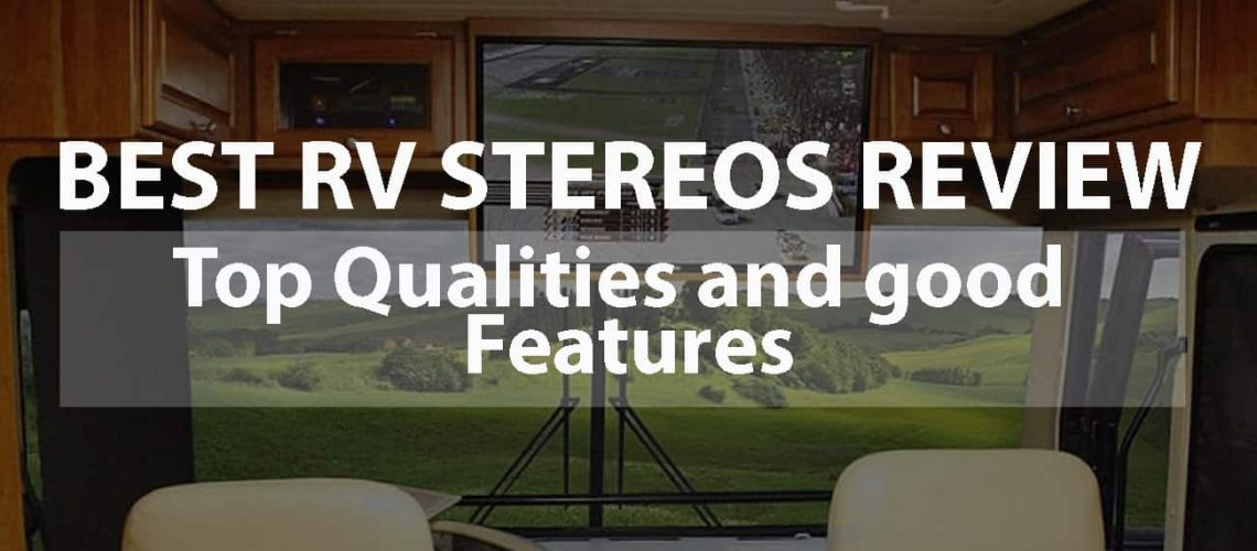 Best RV Stereos Review: Top Qualities and Good Features